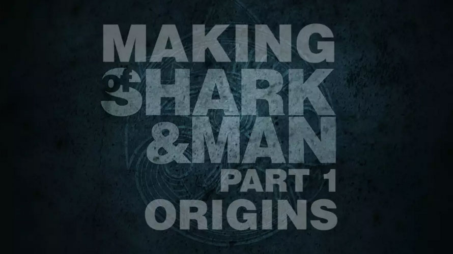 "Making Of Shark And Man – Six New ""Making Of"" Films"
